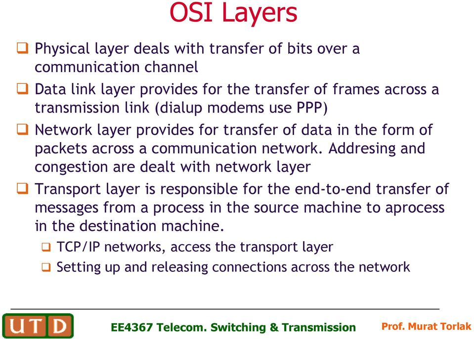 Addresing and congestion are dealt with network layer Transport layer is responsible for the end-to-end transfer of messages from a process in the