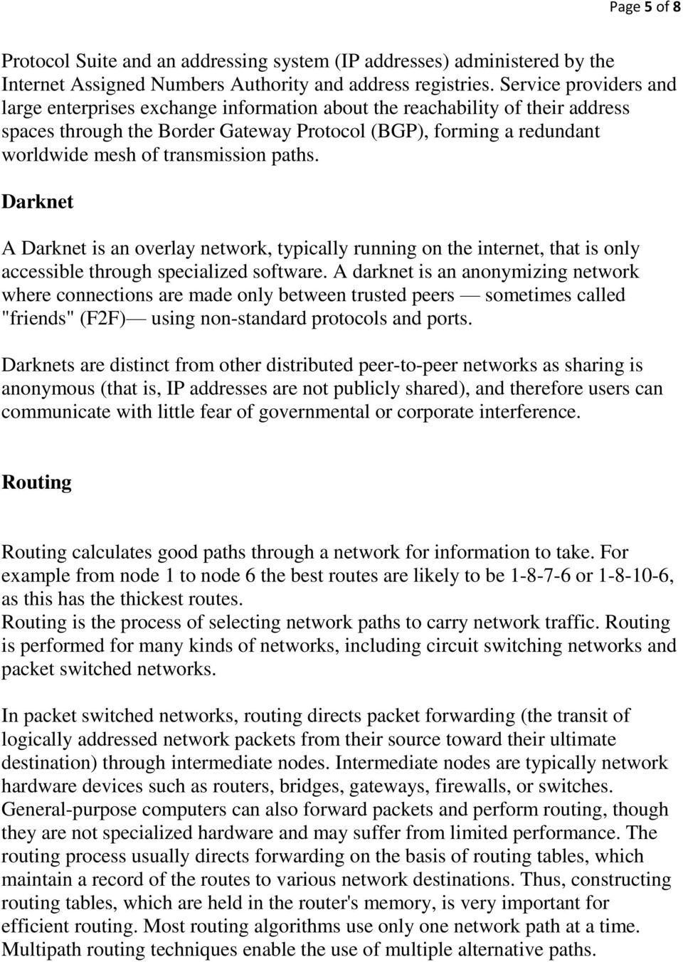 transmission paths. Darknet A Darknet is an overlay network, typically running on the internet, that is only accessible through specialized software.