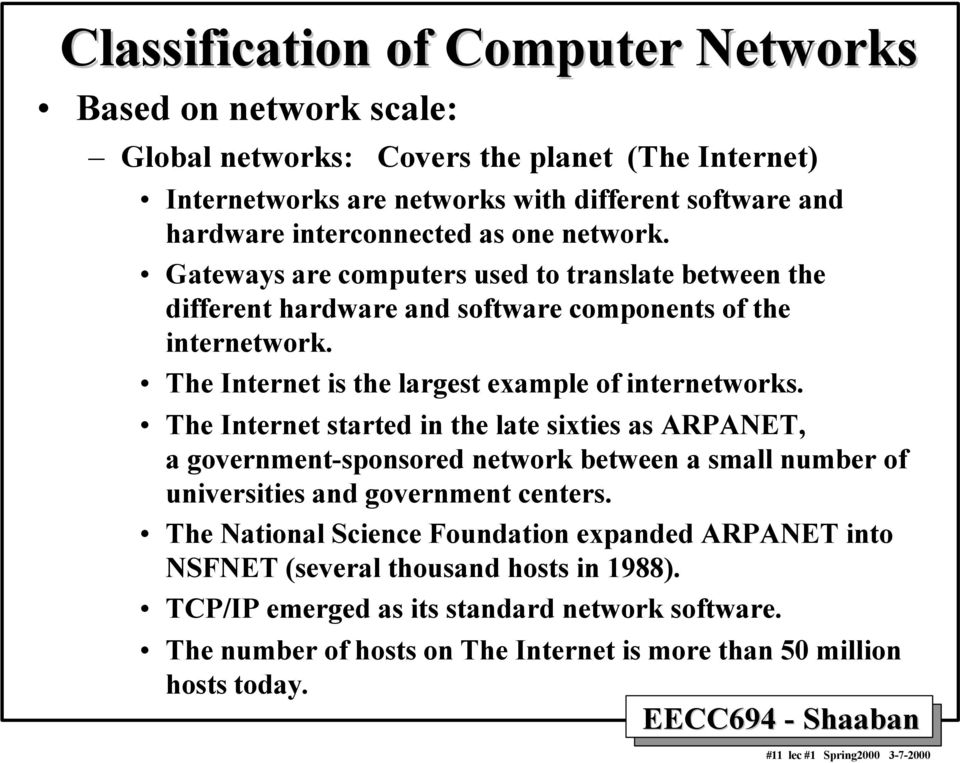 The Internet started in the late sixties as ARPANET, a government-sponsored network between a small number of universities and government centers.