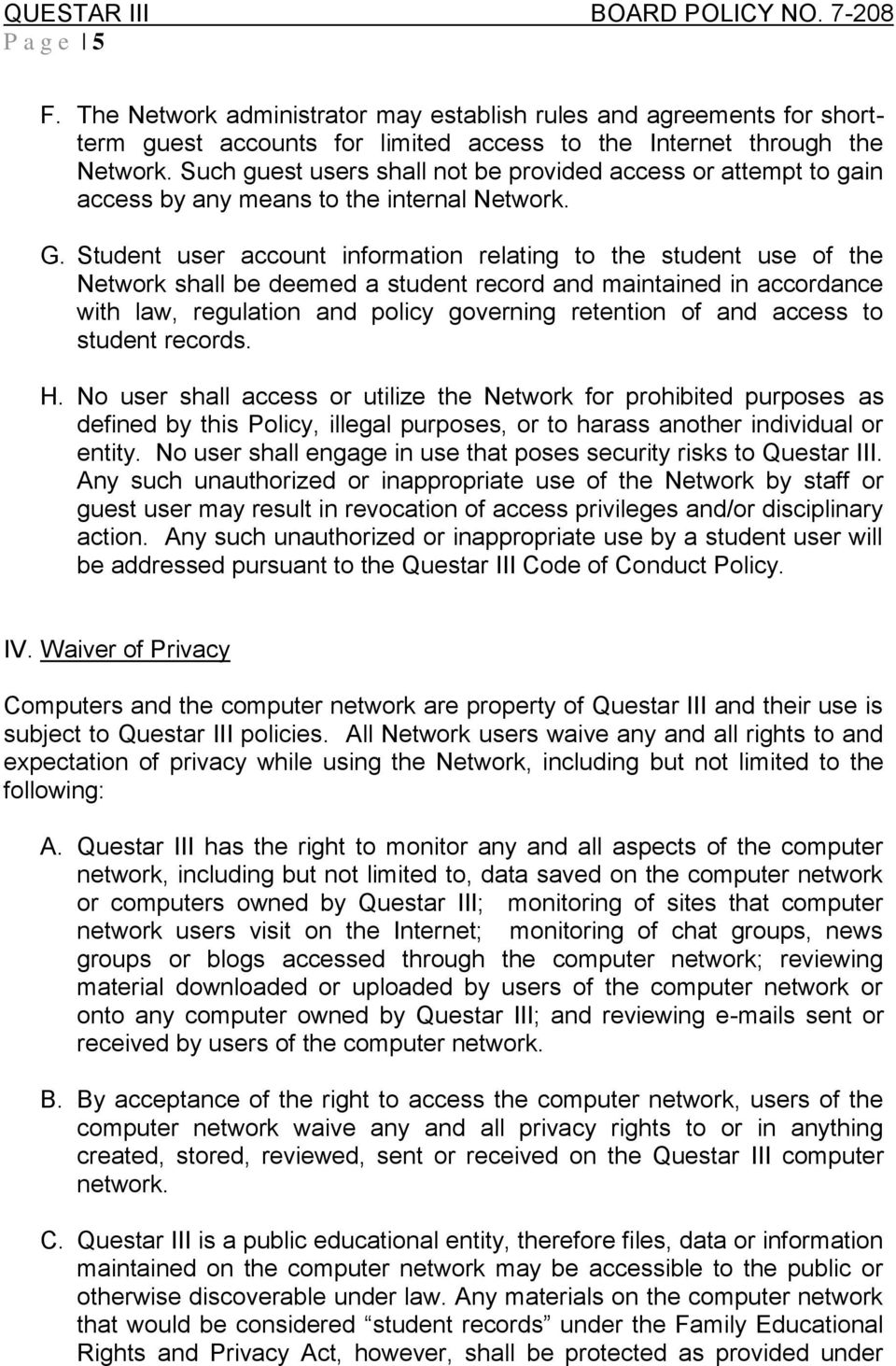 Student user account information relating to the student use of the Network shall be deemed a student record and maintained in accordance with law, regulation and policy governing retention of and