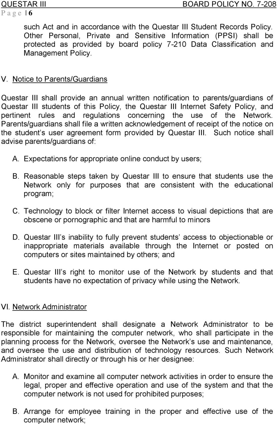Notice to Parents/Guardians Questar III shall provide an annual written notification to parents/guardians of Questar III students of this Policy, the Questar III Internet Safety Policy, and pertinent