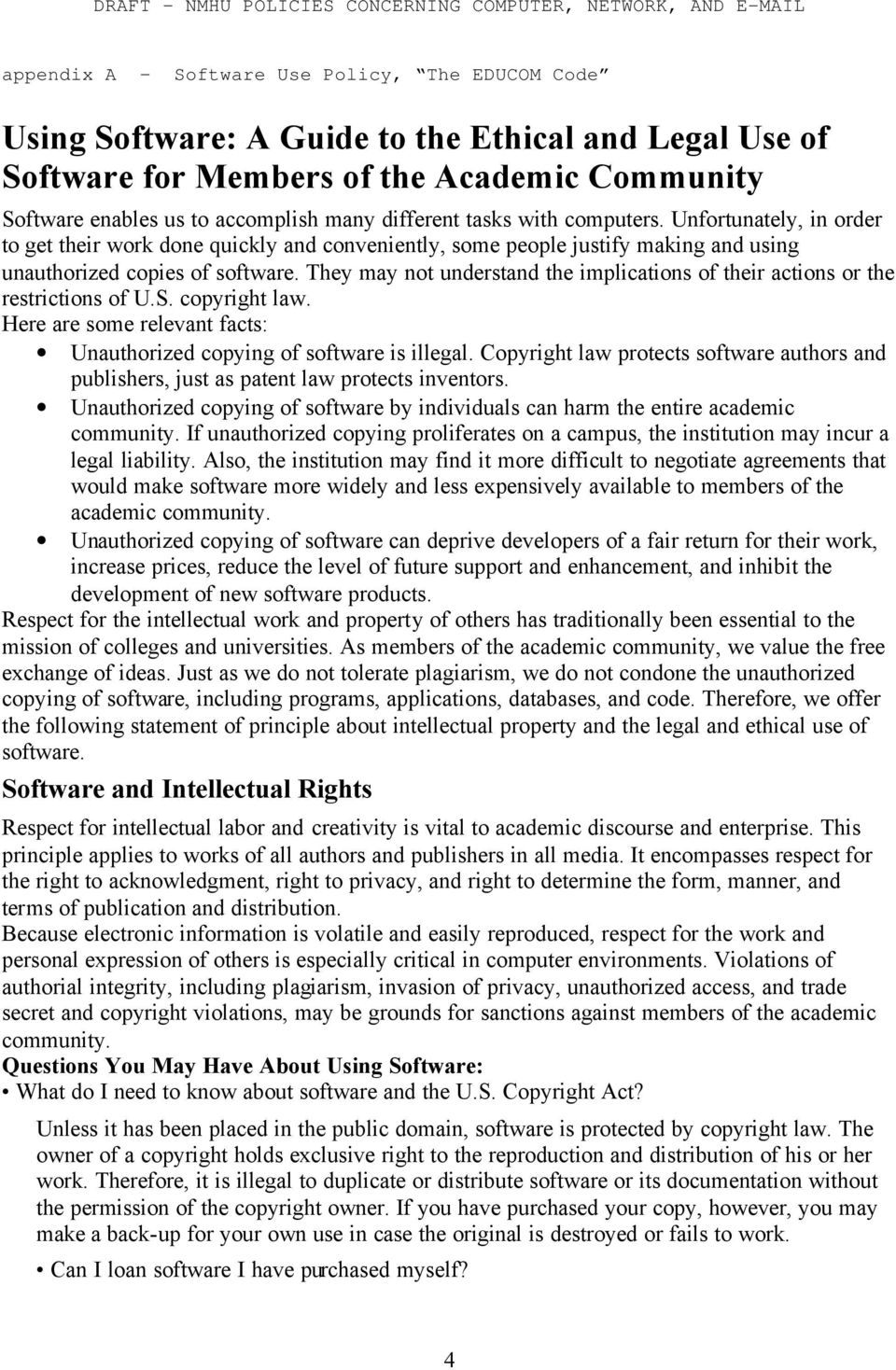 They may not understand the implications of their actions or the restrictions of U.S. copyright law. Here are some relevant facts: Unauthorized copying of software is illegal.