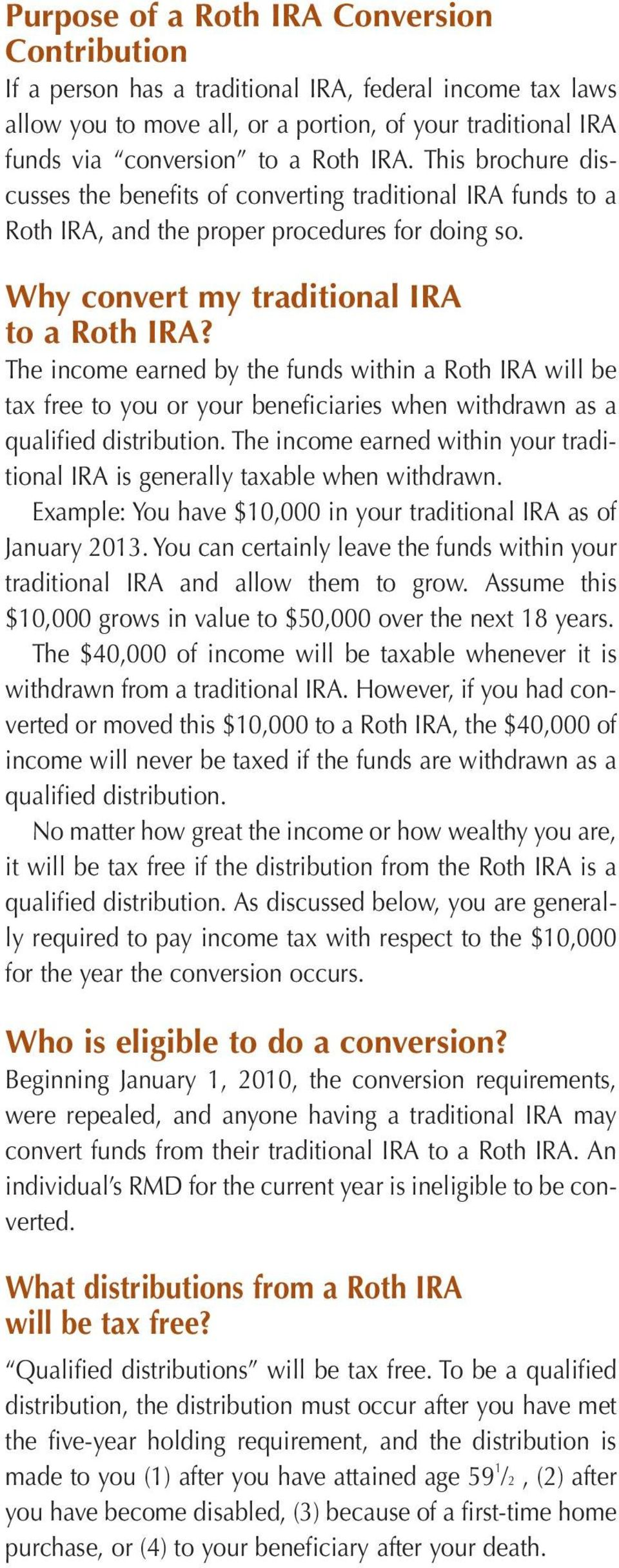 The income earned by the funds within a Roth IRA will be tax free to you or your beneficiaries when withdrawn as a qualified distribution.