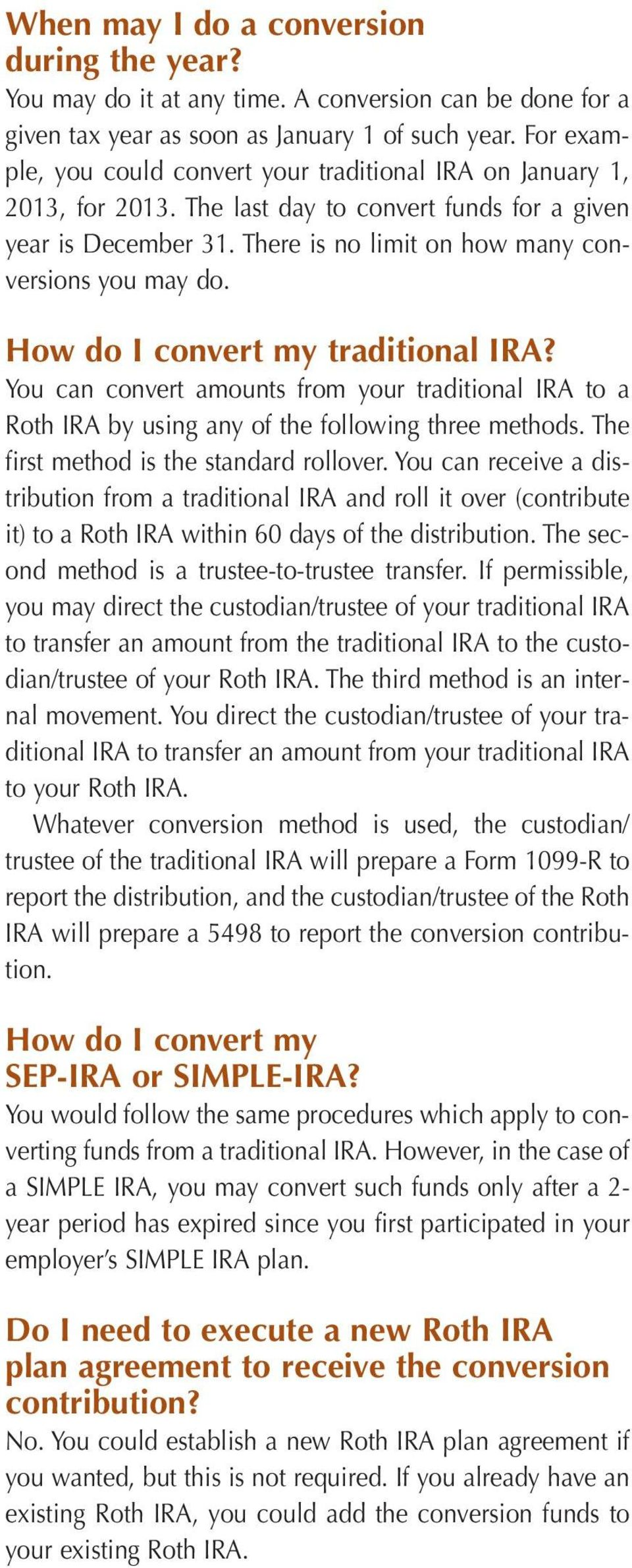 How do I convert my traditional IRA? You can convert amounts from your traditional IRA to a Roth IRA by using any of the following three methods. The first method is the standard rollover.