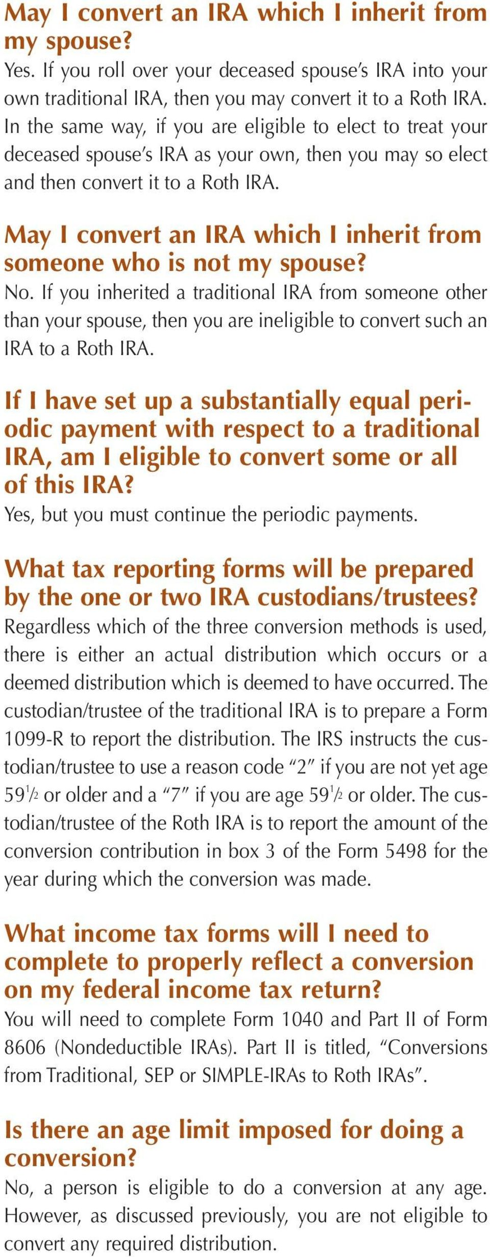 May I convert an IRA which I inherit from someone who is not my spouse? No.