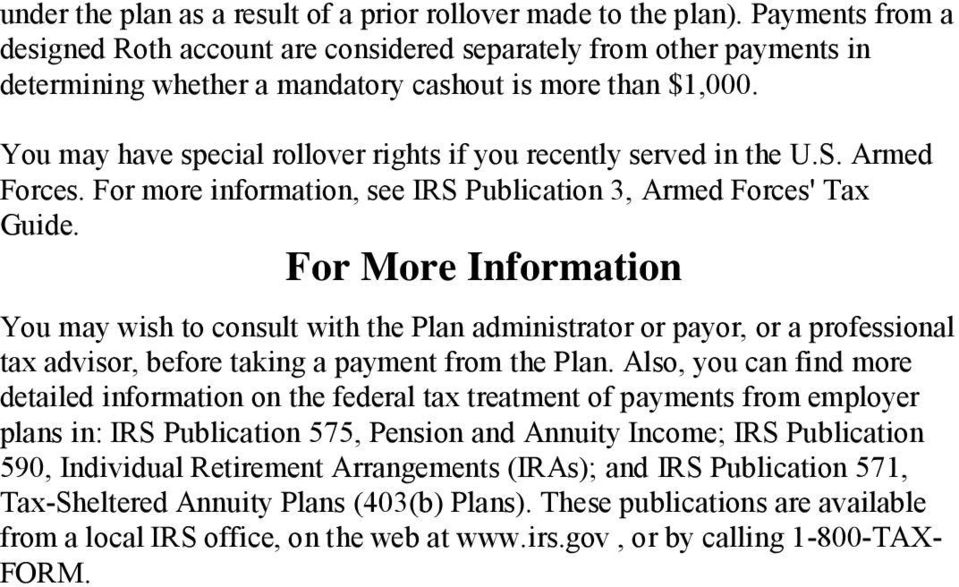 You may have special rollover rights if you recently served in the U.S. Armed Forces. For more information, see IRS Publication 3, Armed Forces' Tax Guide.
