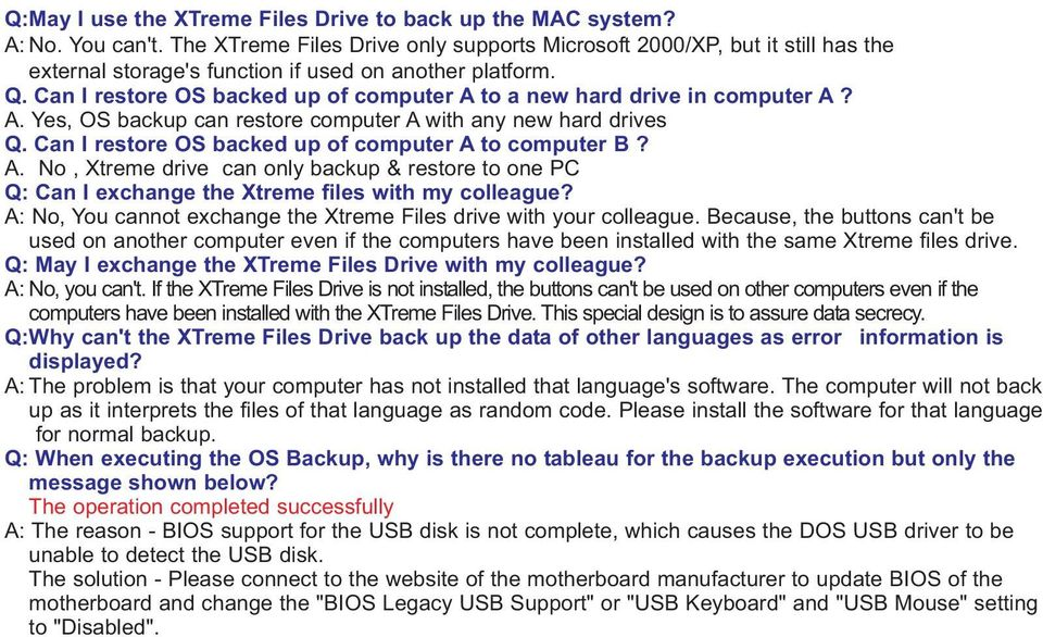 Can I restore OS backed up of computer A to a new hard drive in computer A? A. Yes, OS backup can restore computer A with any new hard drives Q. Can I restore OS backed up of computer A to computer B?