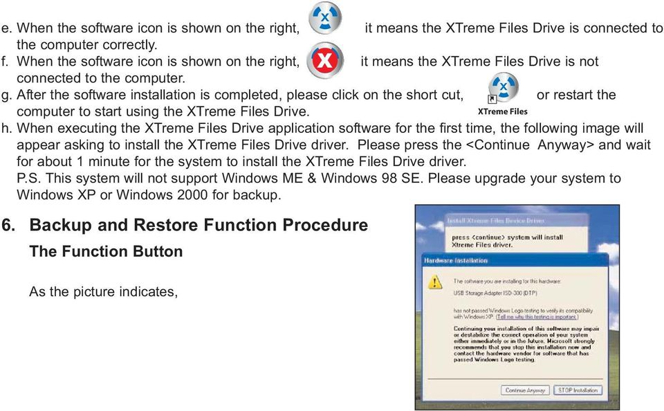 After the software installation is completed, please click on the short cut, X or restart the computer to start using the XTreme Files Drive. XTreme Files h.