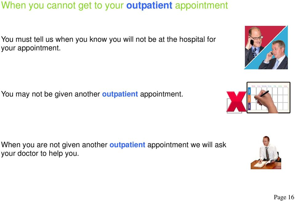 You may not be given another outpatient appointment.