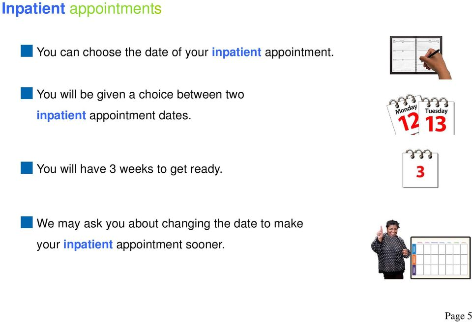 You will be given a choice between two inpatient appointment dates.