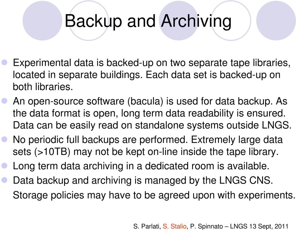 Data can be easily read on standalone systems outside LNGS. No periodic full backups are performed.