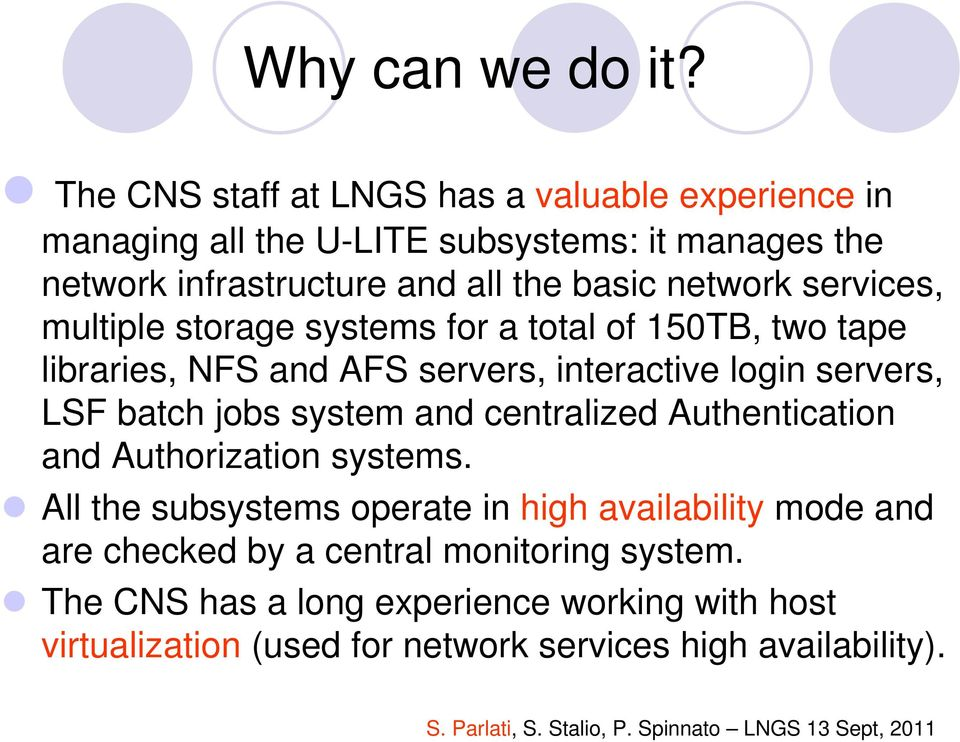 network services, multiple storage systems for a total of 150TB, two tape libraries, NFS and AFS servers, interactive login servers, LSF batch