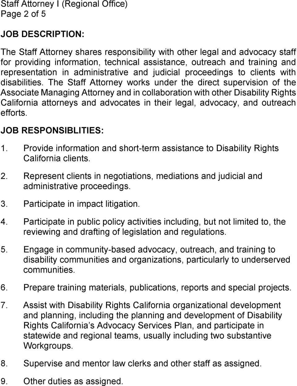 The Staff Attorney works under the direct supervision of the Associate Managing Attorney and in collaboration with other Disability Rights California attorneys and advocates in their legal, advocacy,