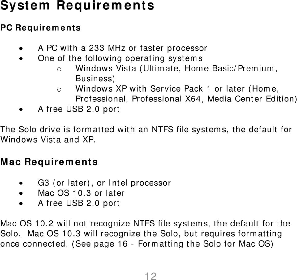 0 port The Solo drive is formatted with an NTFS file systems, the default for Windows Vista and XP. Mac Requirements G3 (or later), or Intel processor Mac OS 10.
