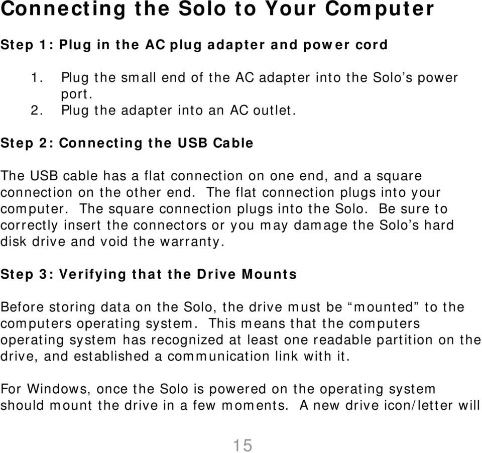 The square connection plugs into the Solo. Be sure to correctly insert the connectors or you may damage the Solo s hard disk drive and void the warranty.