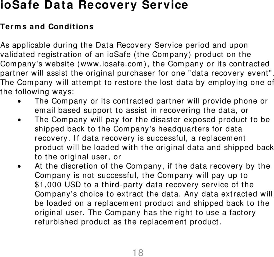 The Company will attempt to restore the lost data by employing one of the following ways: The Company or its contracted partner will provide phone or email based support to assist in recovering the