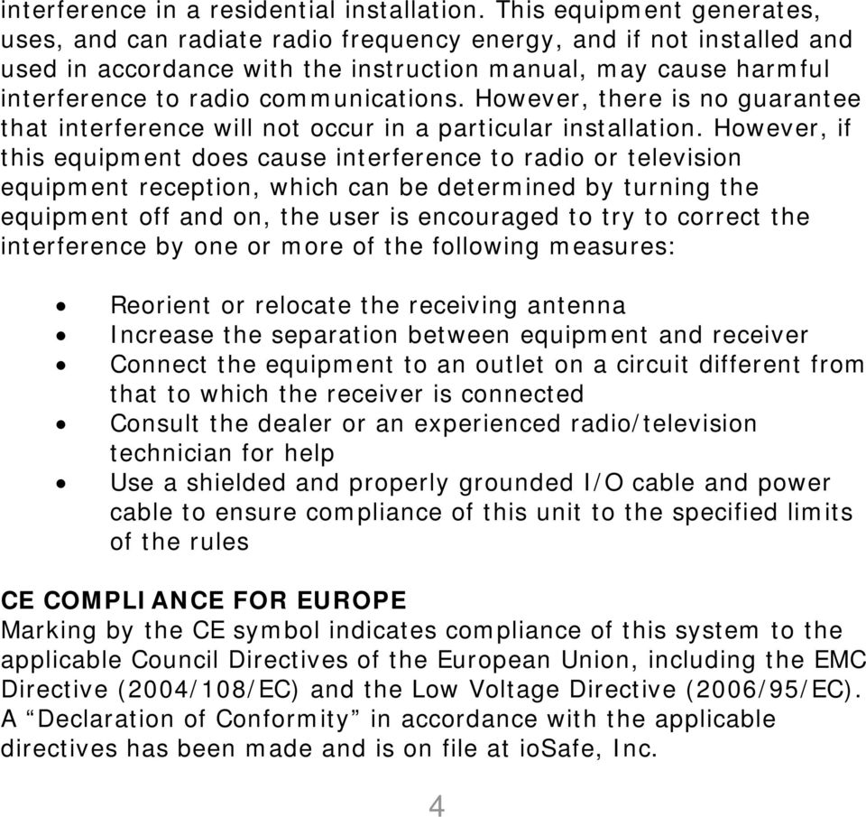 However, there is no guarantee that interference will not occur in a particular installation.