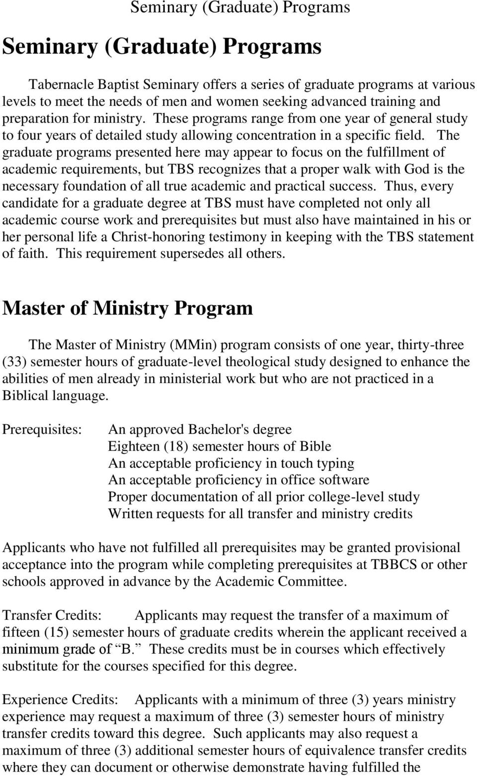 The graduate programs presented here may appear to focus on the fulfillment of academic requirements, but TBS recognizes that a proper walk with God is the necessary foundation of all true academic