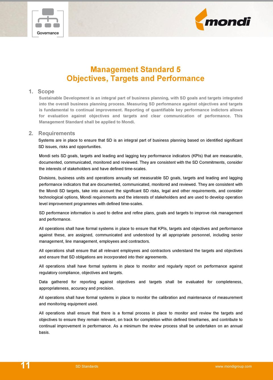 Reporting of quantifiable key performance indictors allows for evaluation against objectives and targets and clear communication of performance. This Management Standard shall be applied to Mondi.