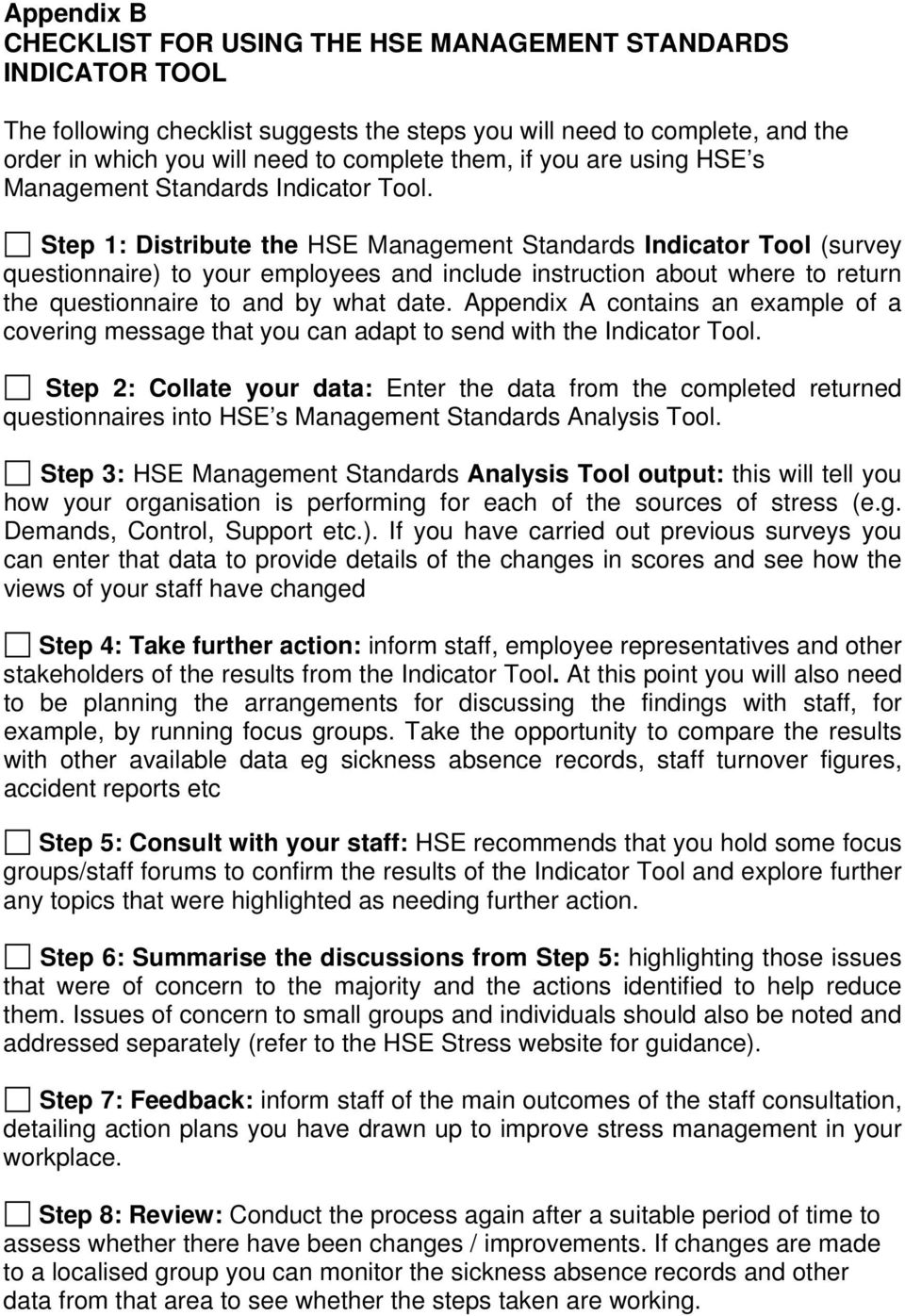 Step 1: Distribute the HSE Management Standards Indicator Tool (survey questionnaire) to your employees and include instruction about where to return the questionnaire to and by what date.