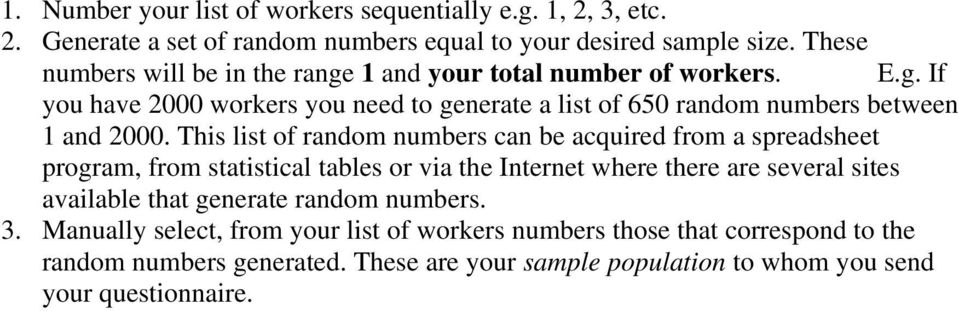 This list of random numbers can be acquired from a spreadsheet program, from statistical tables or via the Internet where there are several sites available that