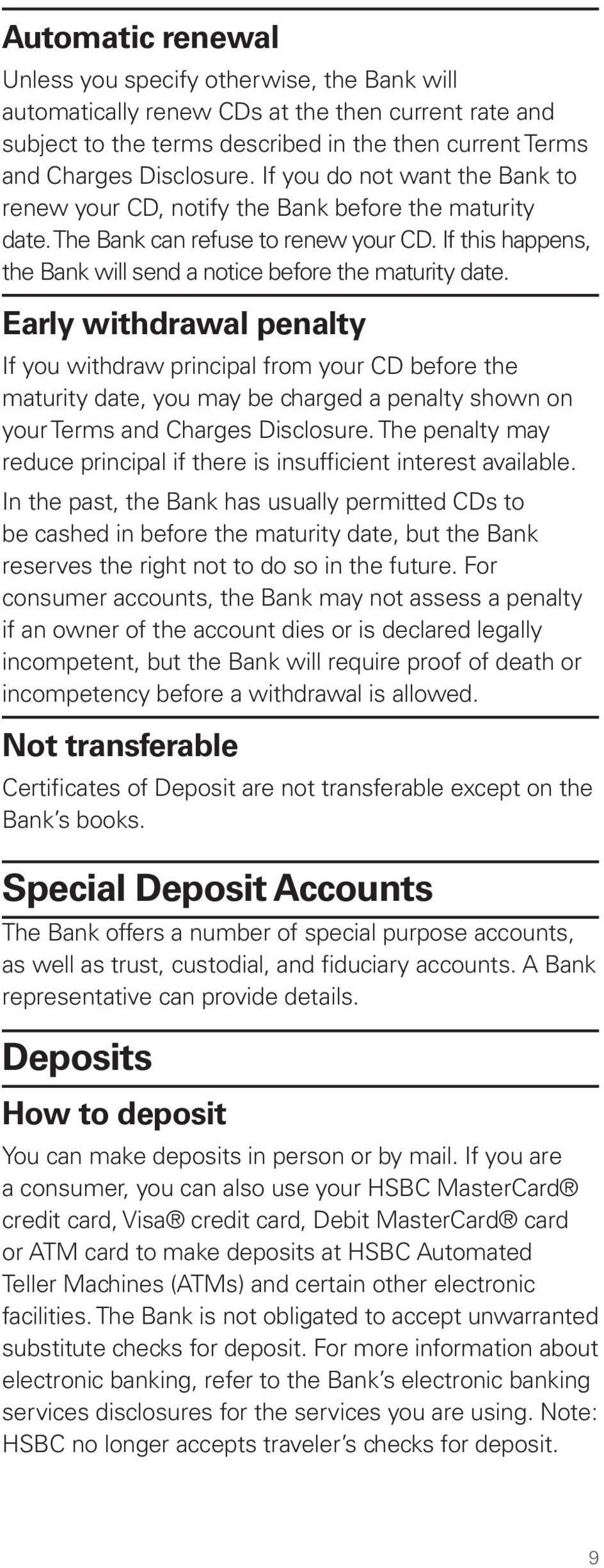 Early withdrawal penalty If you withdraw principal from your CD before the maturity date, you may be charged a penalty shown on your Terms and Charges Disclosure.
