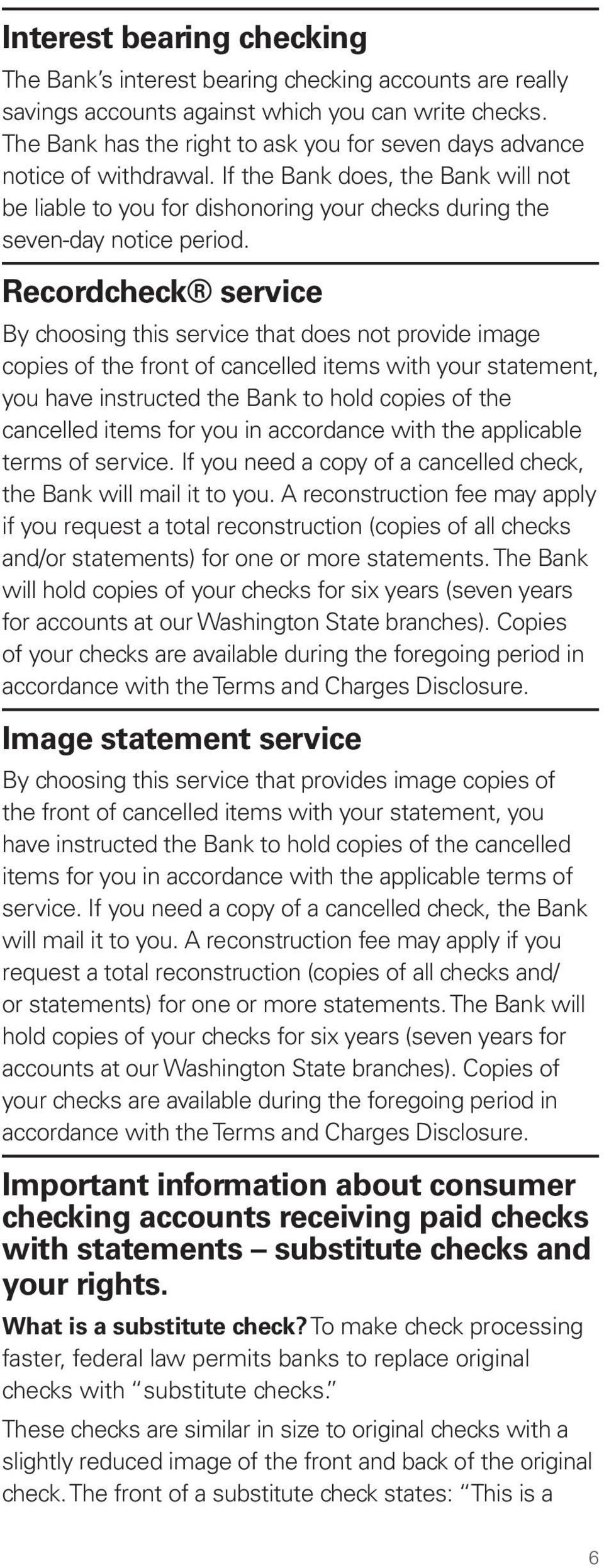 Recordcheck service By choosing this service that does not provide image copies of the front of cancelled items with your statement, you have instructed the Bank to hold copies of the cancelled items