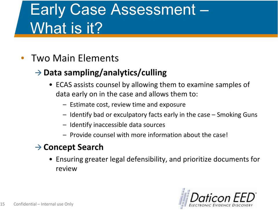 the case and allows them to: Estimate cost, review time and exposure Identify bad or exculpatory facts early in the case