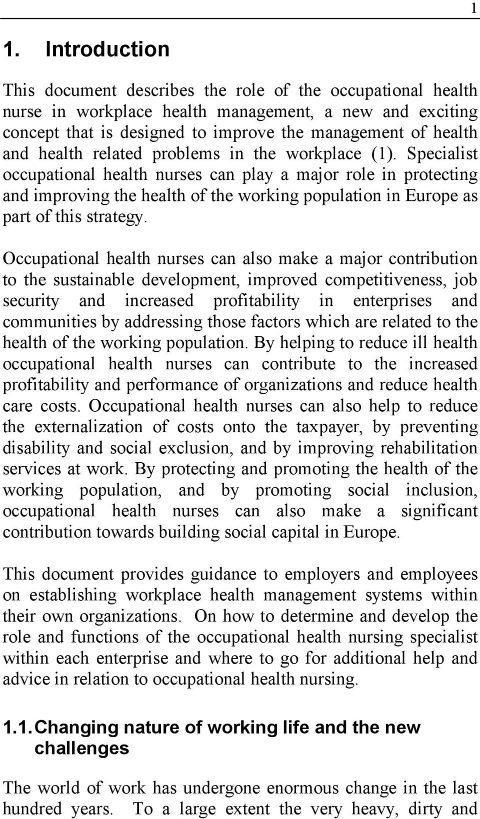 Specialist occupational health nurses can play a major role in protecting and improving the health of the working population in Europe as part of this strategy.