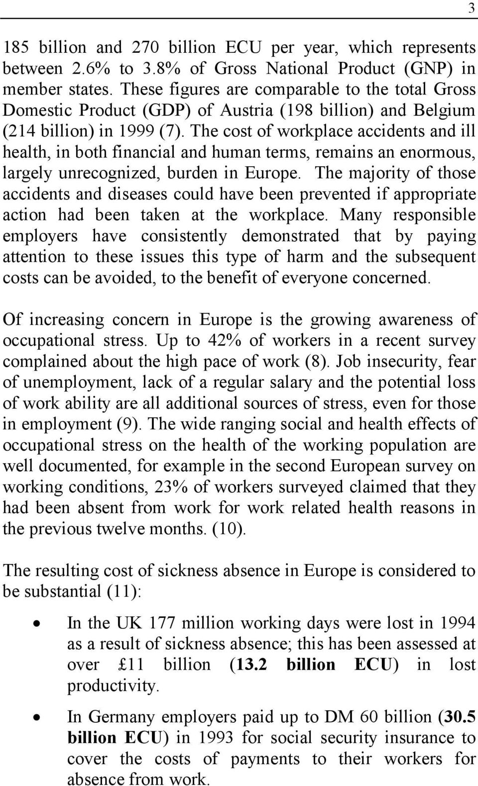The cost of workplace accidents and ill health, in both financial and human terms, remains an enormous, largely unrecognized, burden in Europe.