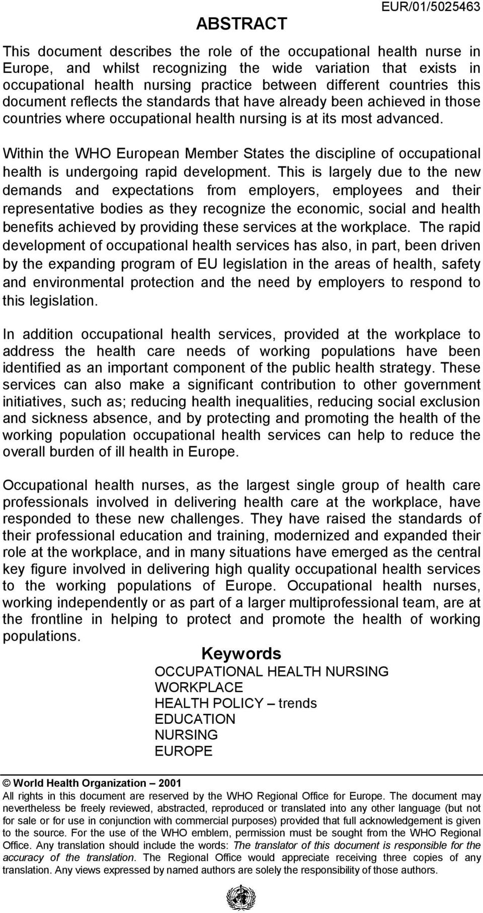 Within the WHO European Member States the discipline of occupational health is undergoing rapid development.