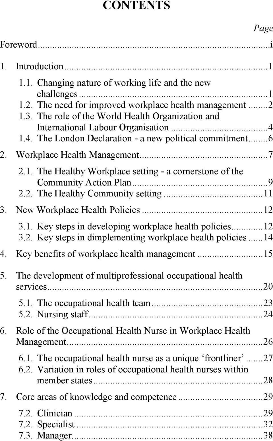 ..9 2.2. The Healthy Community setting...11 3. New Workplace Health Policies...12 3.1. Key steps in developing workplace health policies...12 3.2. Key steps in dimplementing workplace health policies.