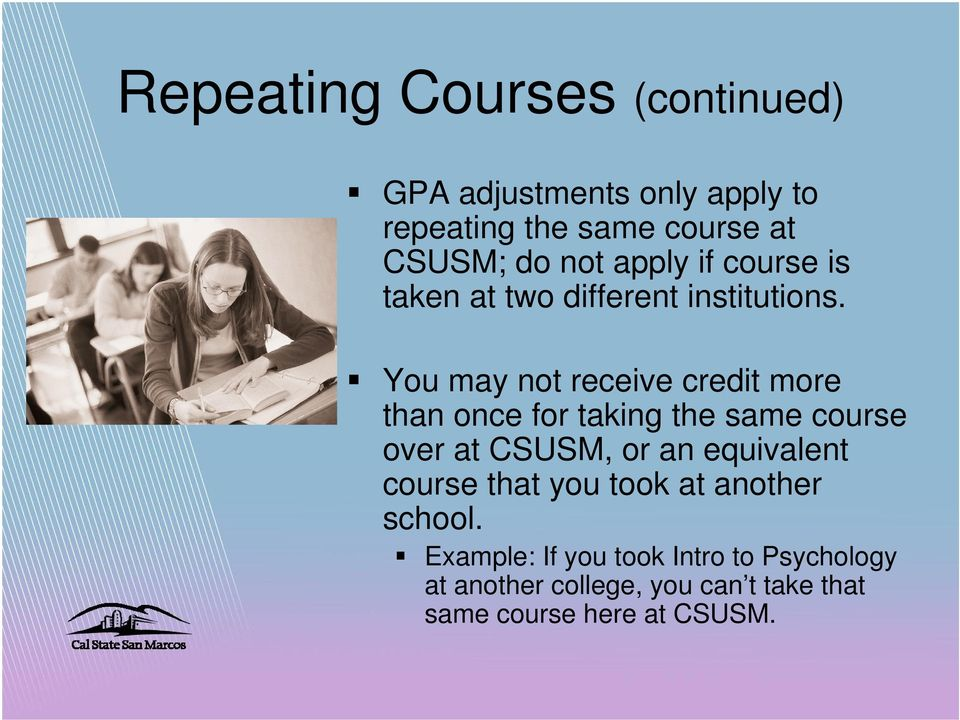 You may not receive credit more than once for taking the same course over at CSUSM, or an equivalent