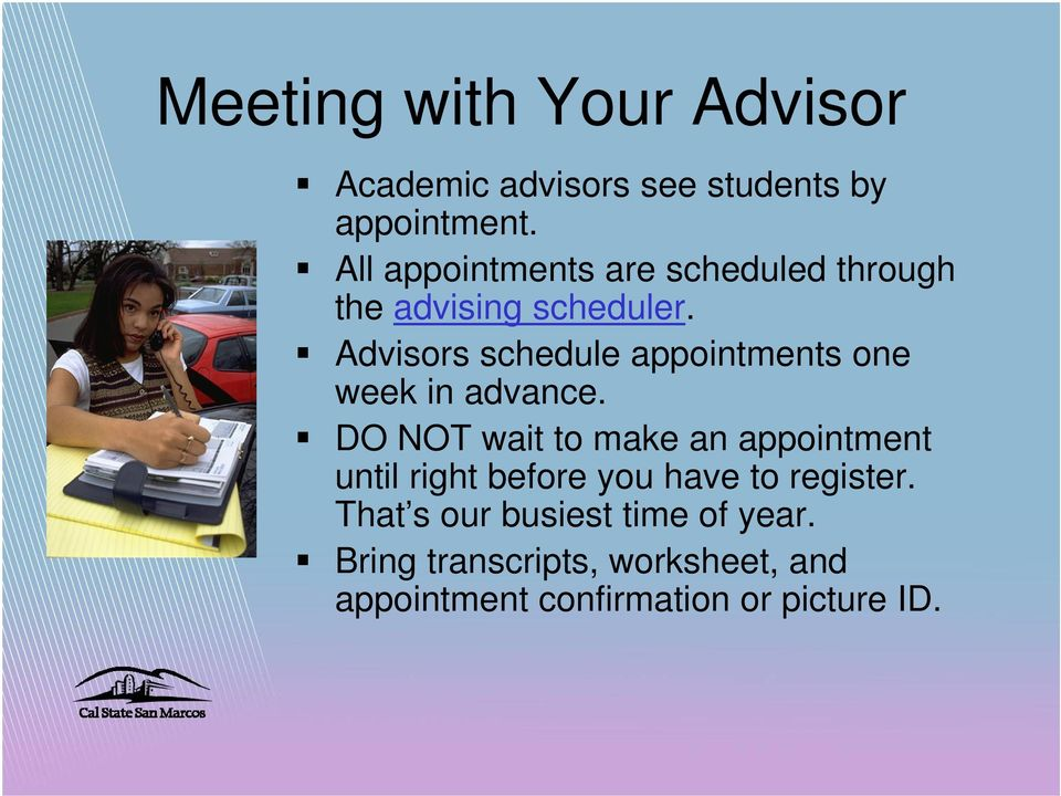 Advisors schedule appointments one week in advance.
