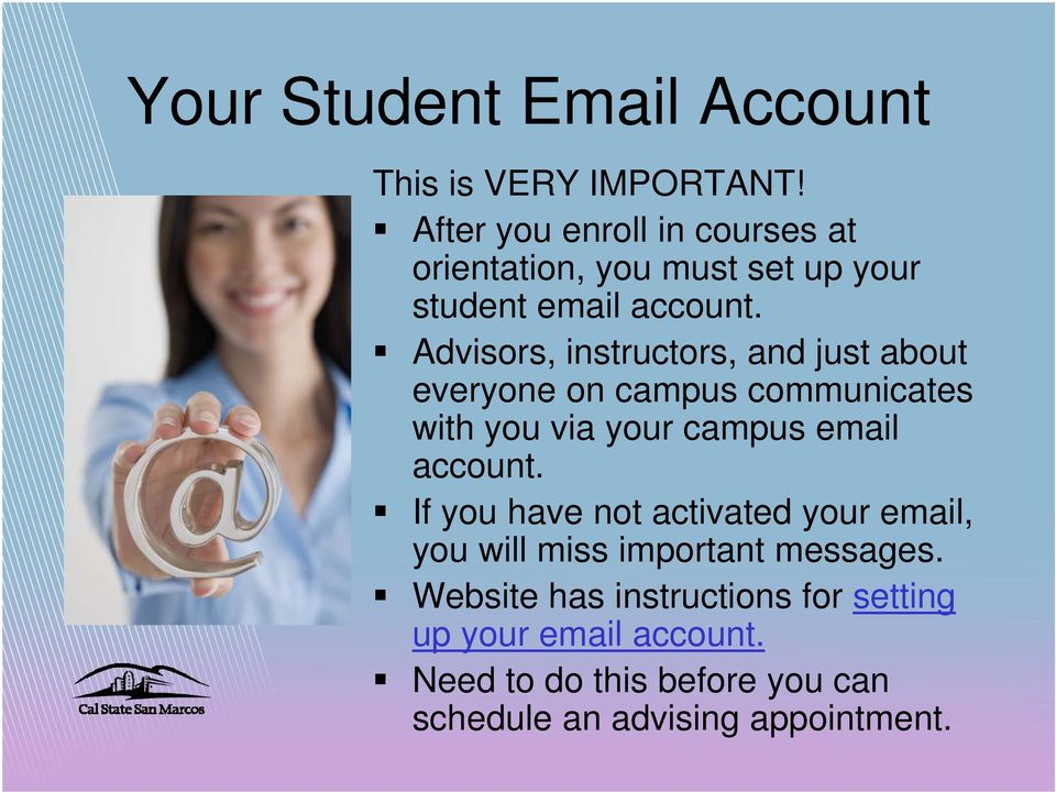 Advisors, instructors, and just about everyone on campus communicates with you via your campus email account.