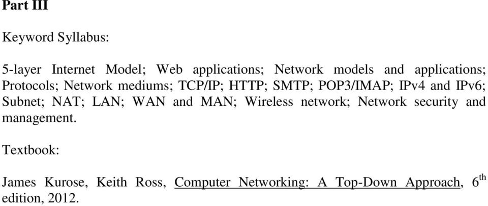 IPv6; Subnet; NAT; LAN; WAN and MAN; Wireless network; Network management.