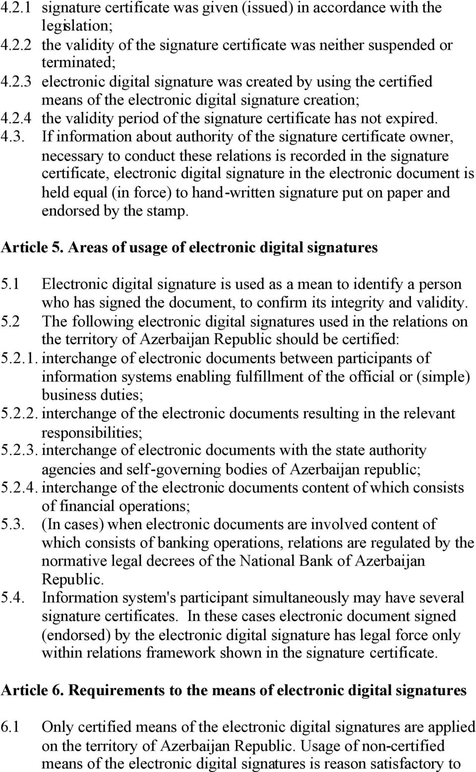 If information about authority of the signature certificate owner, necessary to conduct these relations is recorded in the signature certificate, electronic digital signature in the electronic