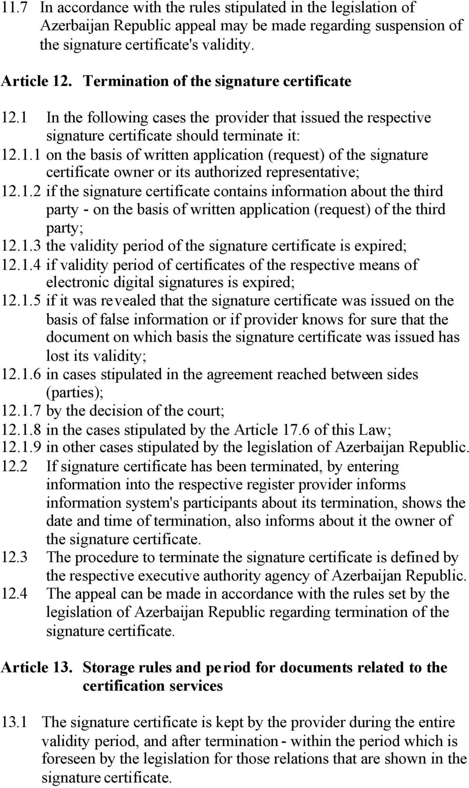 1.2 if the signature certificate contains information about the third party - on the basis of written application (request) of the third party; 12.1.3 the validity period of the signature certificate is expired; 12.