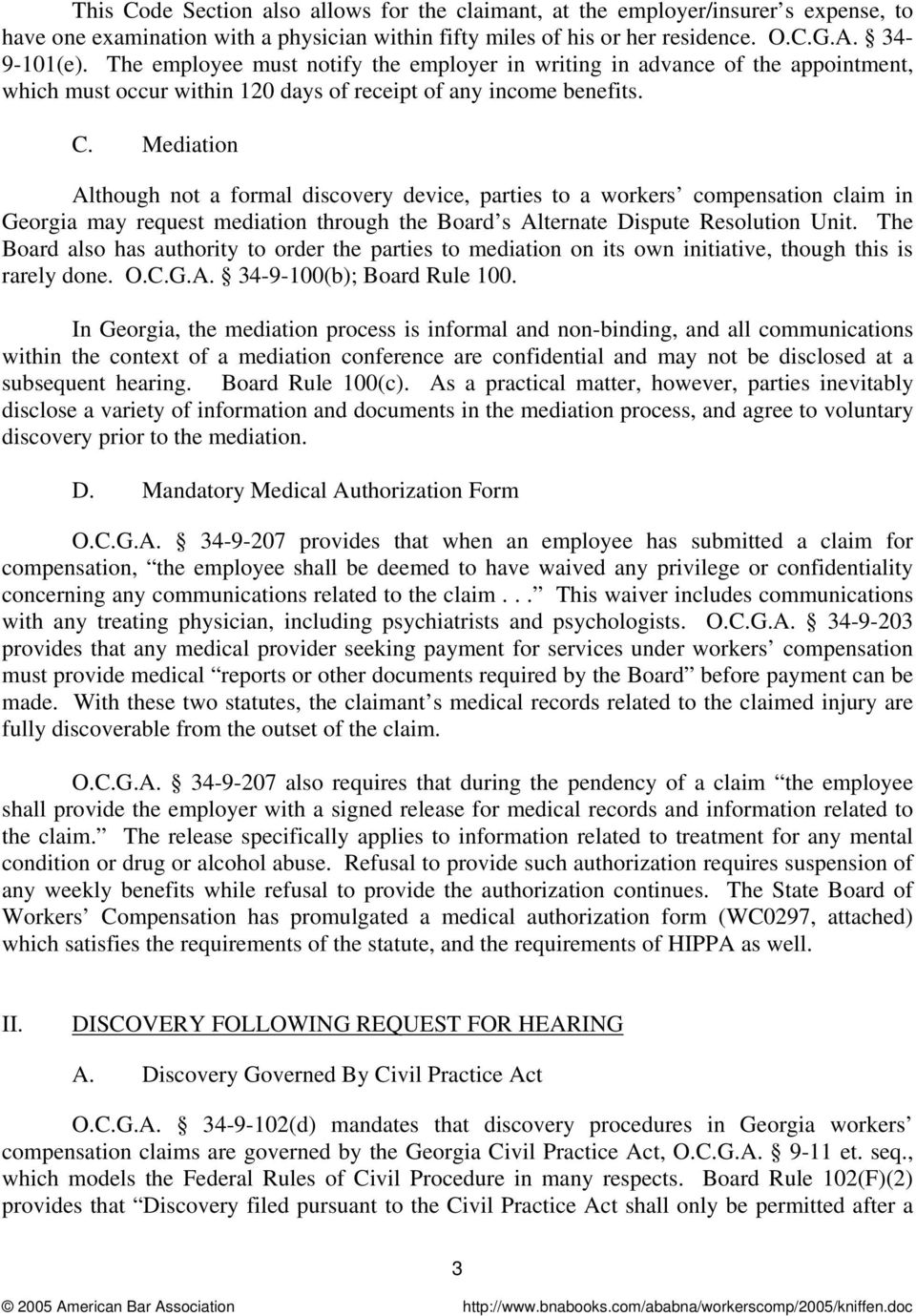 Mediation Although not a formal discovery device, parties to a workers compensation claim in Georgia may request mediation through the Board s Alternate Dispute Resolution Unit.