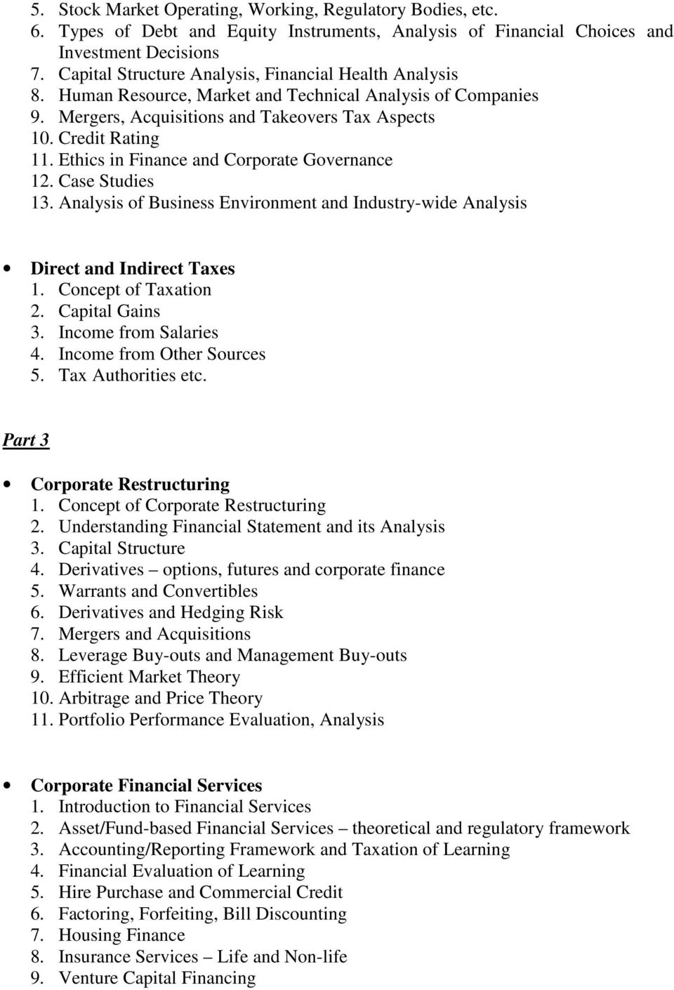 Ethics in Finance and Corporate Governance 12. Case Studies 13. Analysis of Business Environment and Industry-wide Analysis Direct and Indirect Taxes 1. Concept of Taxation 2. Capital Gains 3.
