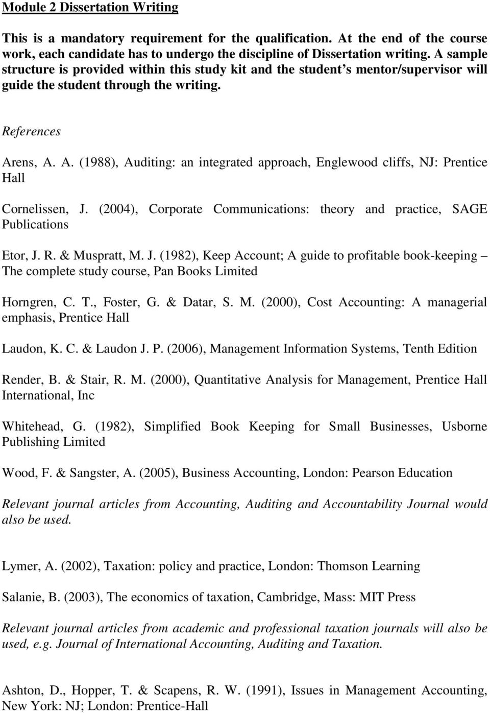 ens, A. A. (1988), Auditing: an integrated approach, Englewood cliffs, NJ: Prentice Hall Cornelissen, J. (2004), Corporate Communications: theory and practice, SAGE Publications Etor, J. R.
