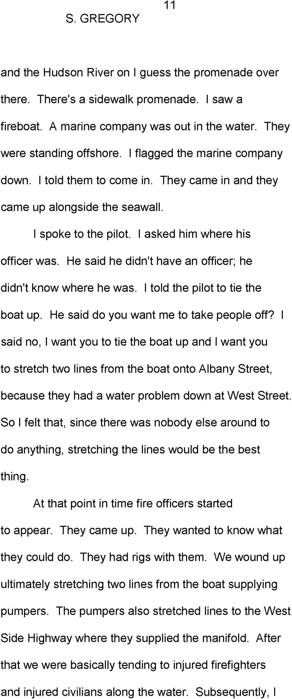 He said he didn't have an officer; he didn't know where he was. I told the pilot to tie the boat up. He said do you want me to take people off?