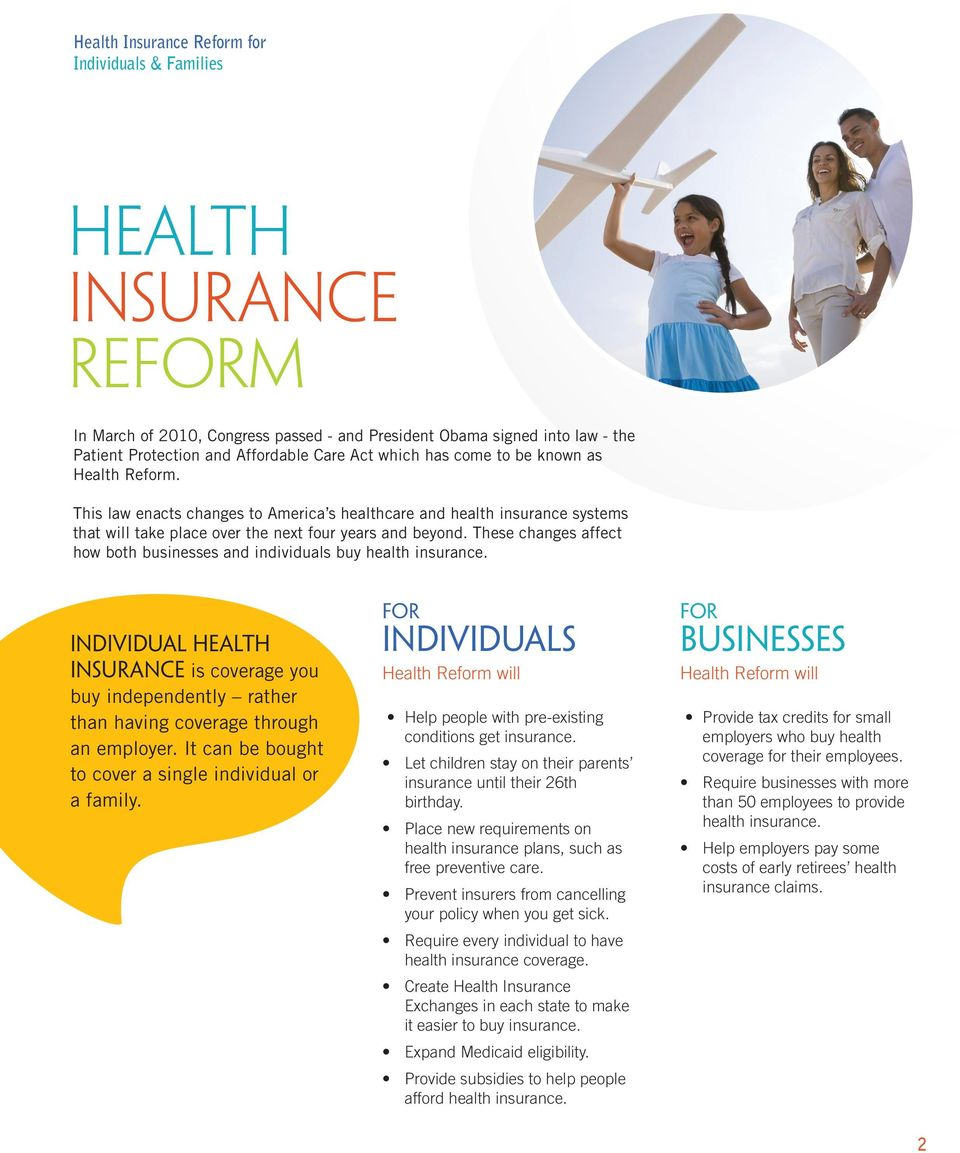 These changes affect how both businesses and individuals buy health insurance. INDIVIDUAL HEALTH INSURANCE is coverage you buy independently rather than having coverage through an employer.