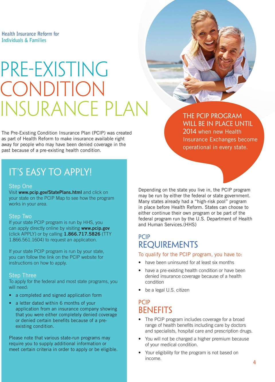 Step One Visit www.pcip.gov/stateplans.html and click on your state on the PCIP Map to see how the program works in your area.