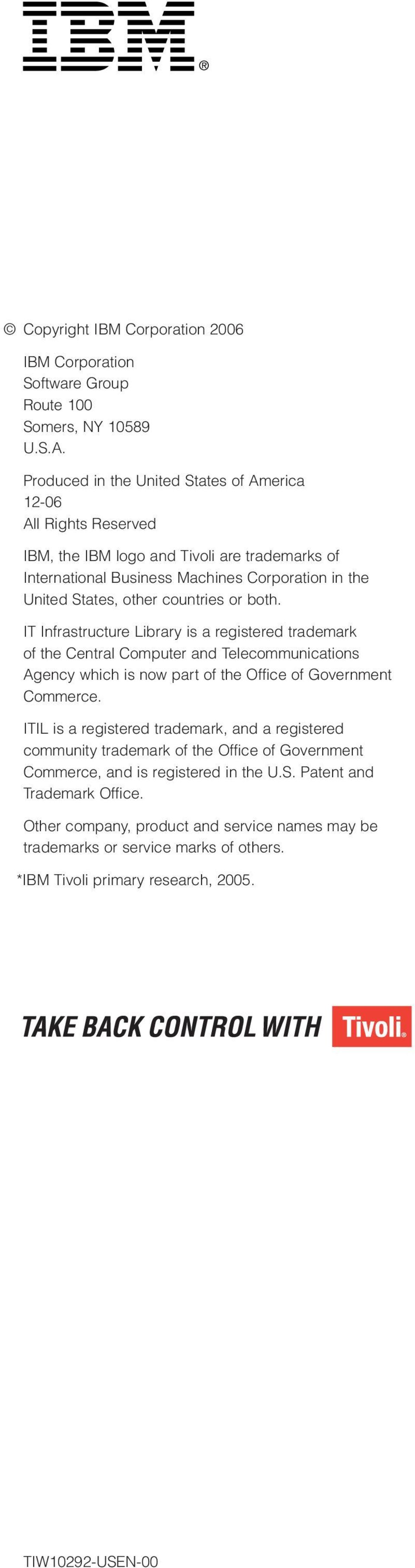 countries or both. IT Infrastructure Library is a registered trademark of the Central Computer and Telecommunications Agency which is now part of the Office of Government Commerce.