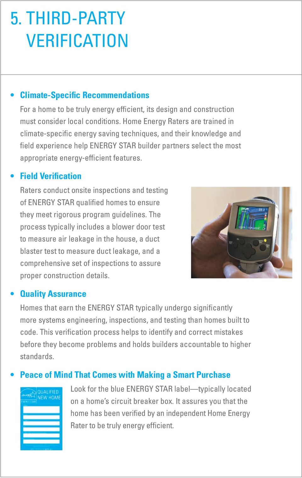 features. Field Verification Raters conduct onsite inspections and testing of ENERGY STAR qualified homes to ensure they meet rigorous program guidelines.