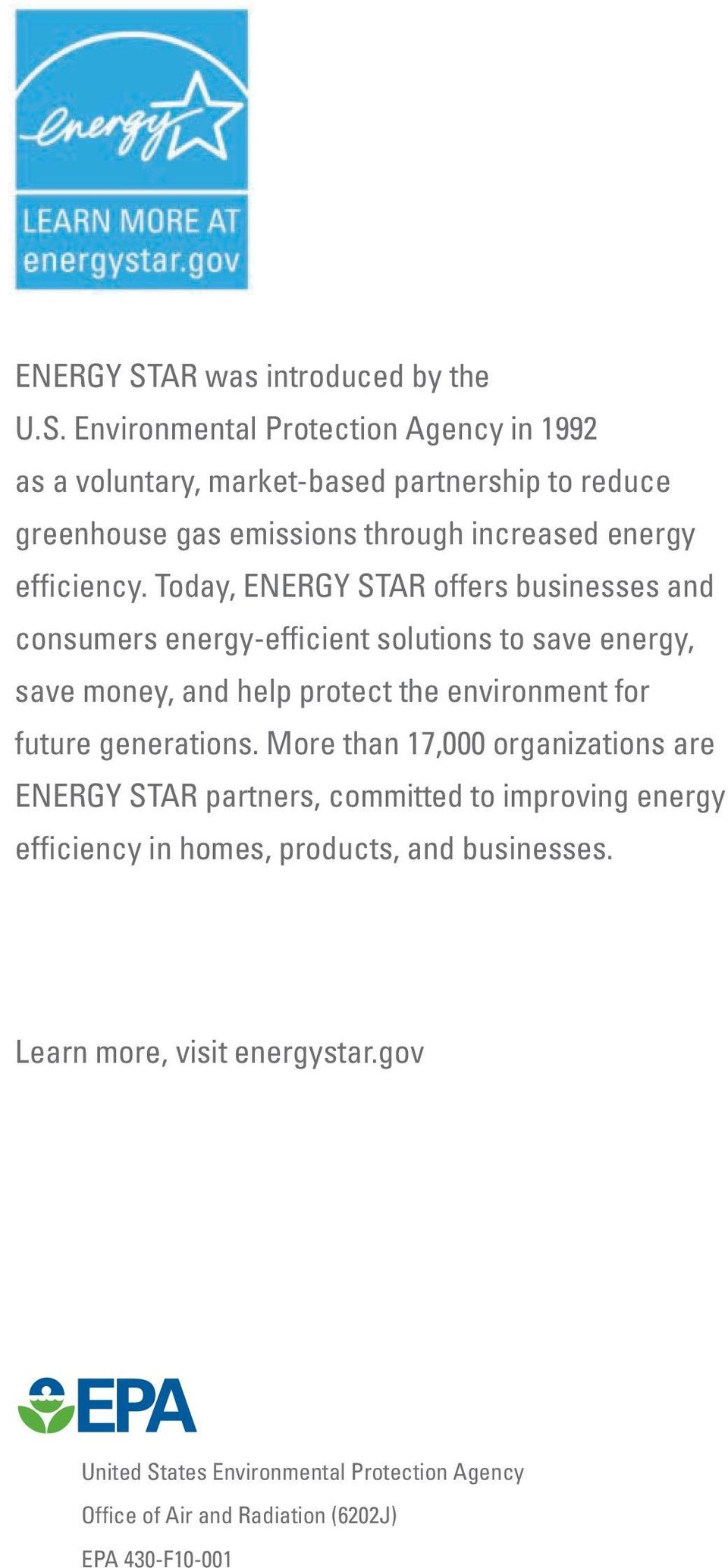 More than 17,000 organizations are ENERGY STAR partners, committed to improving energy efficiency in homes, products, and businesses. Learn more, visit energystar.