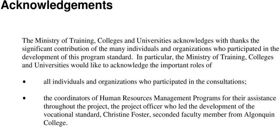In particular, the Ministry of Training, Colleges and Universities would like to acknowledge the important roles of $ all individuals and organizations who