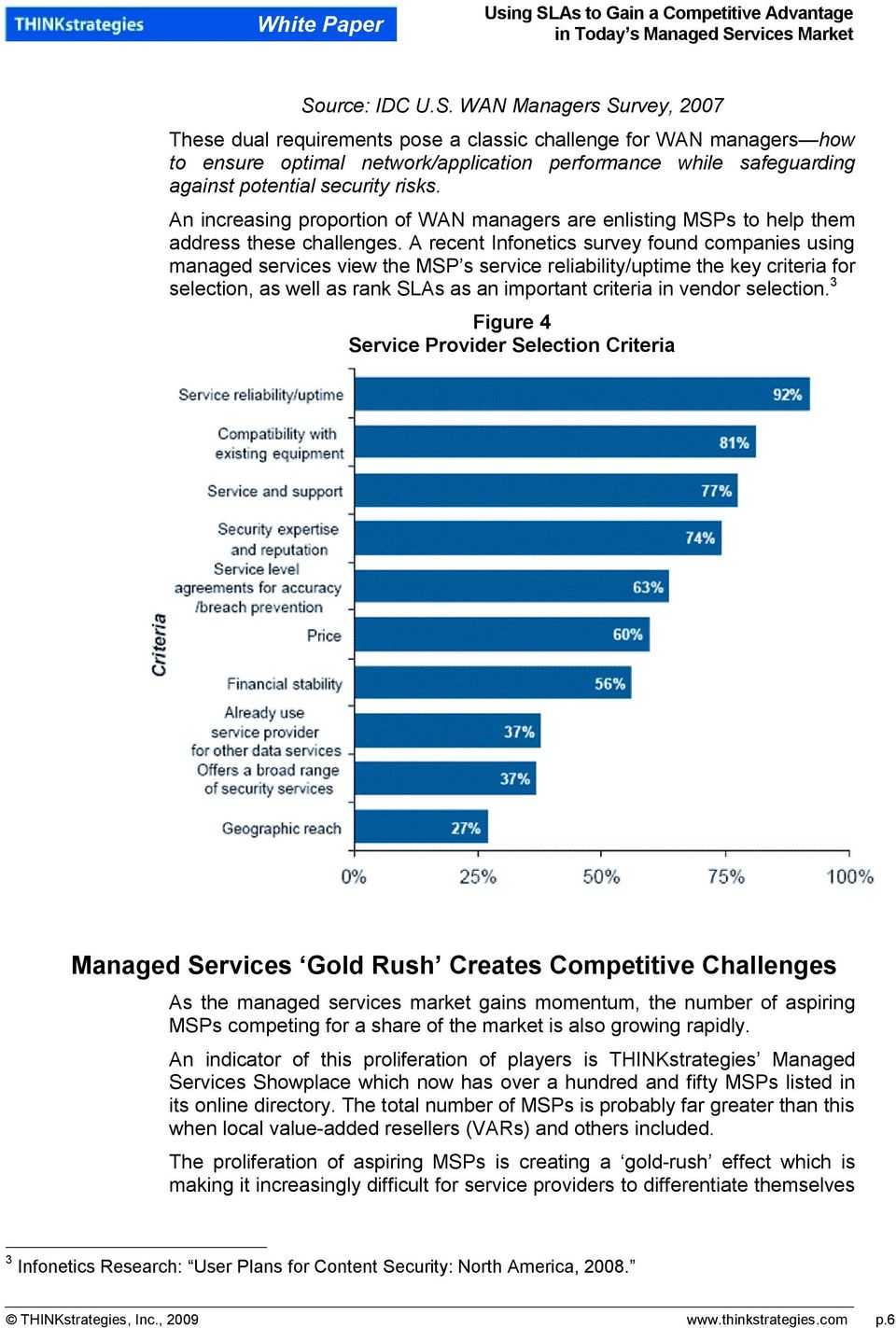A recent Infonetics survey found companies using managed services view the MSP s service reliability/uptime the key criteria for selection, as well as rank SLAs as an important criteria in vendor
