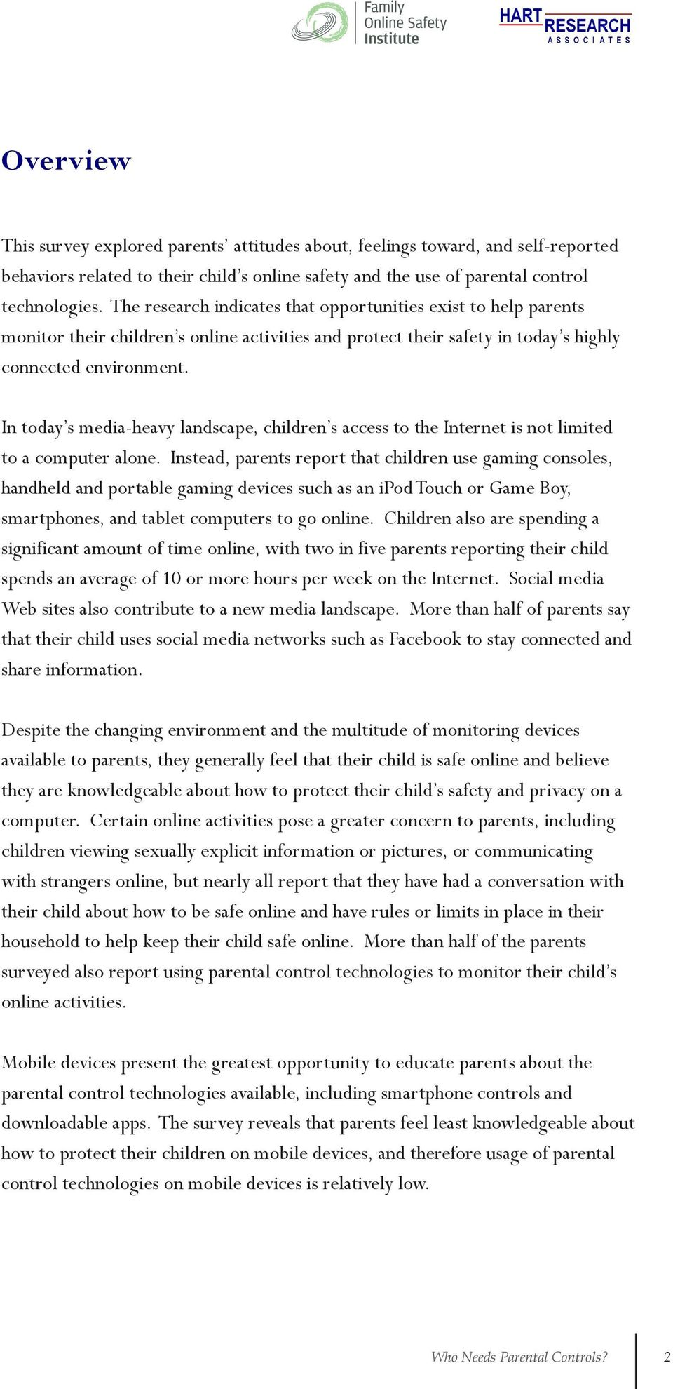 In today s media-heavy landscape, children s access to the Internet is not limited to a computer alone.